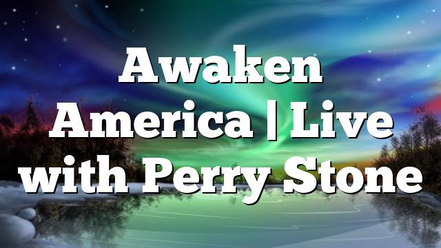 Awaken America   Live with Perry Stone