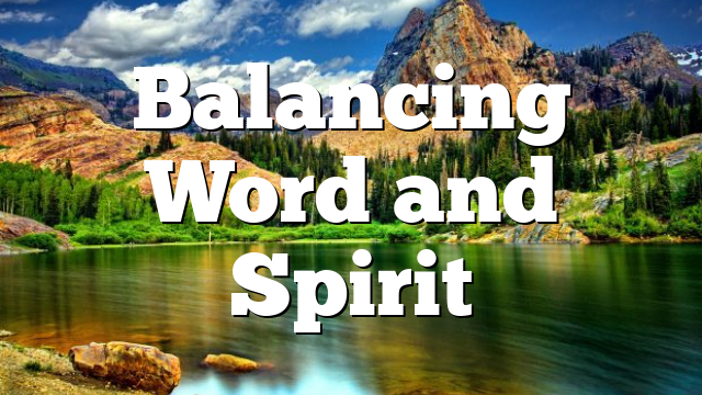 Balancing Word and Spirit