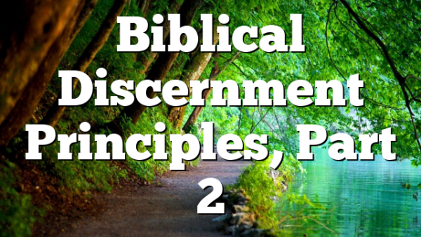 Biblical Discernment Principles, Part 2