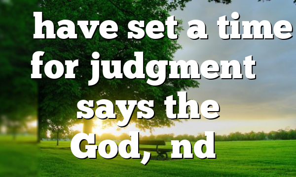 """""""I have set a time for judgment"""" says the God,""""and…"""