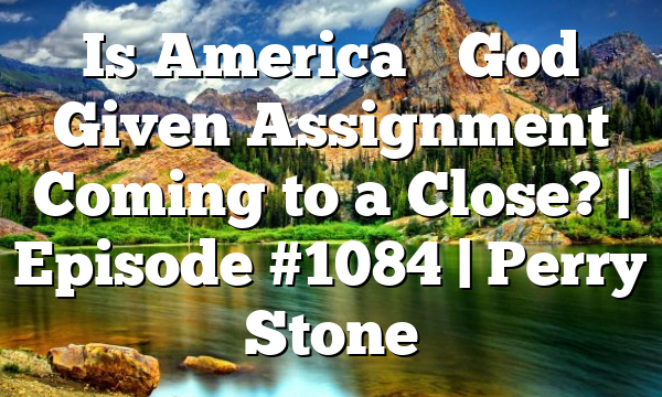 Is America's God Given Assignment Coming to a Close? | Episode #1084 | Perry Stone
