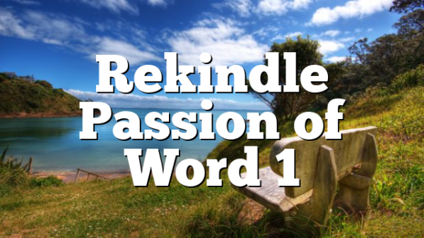 Rekindle Passion of Word 1