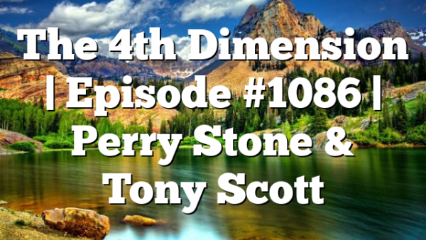 The 4th Dimension   Episode #1086   Perry Stone & Tony Scott