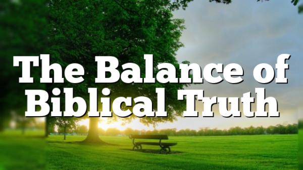 The Balance of Biblical Truth