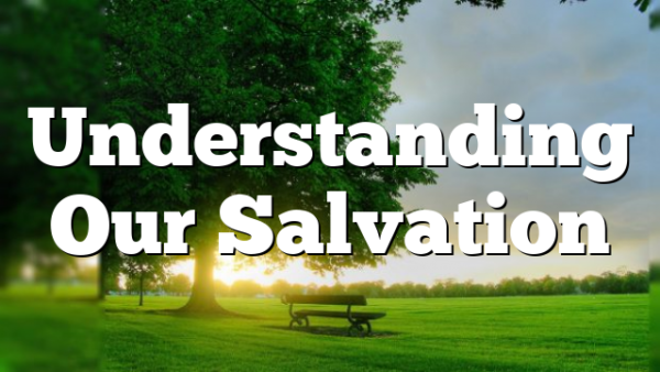 Understanding Our Salvation