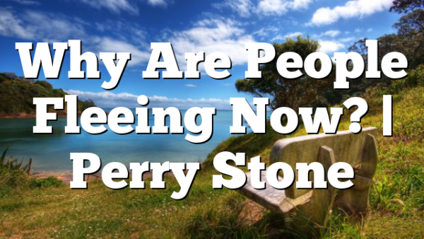 Why Are People Fleeing Now? | Perry Stone