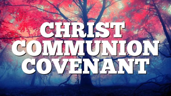 CHRIST'S COMMUNION COVENANT