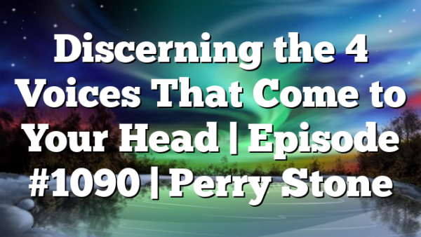 Discerning the 4 Voices That Come to Your Head   Episode #1090   Perry Stone
