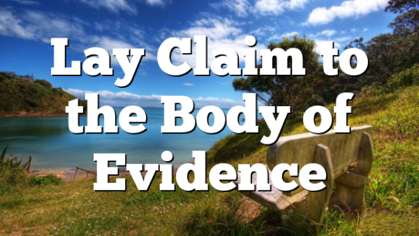 Lay Claim to the Body of Evidence
