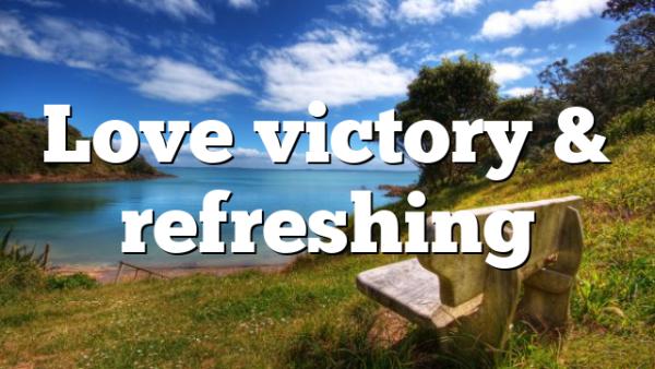 Love victory & refreshing