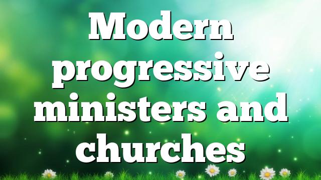 Modern progressive ministers and churches