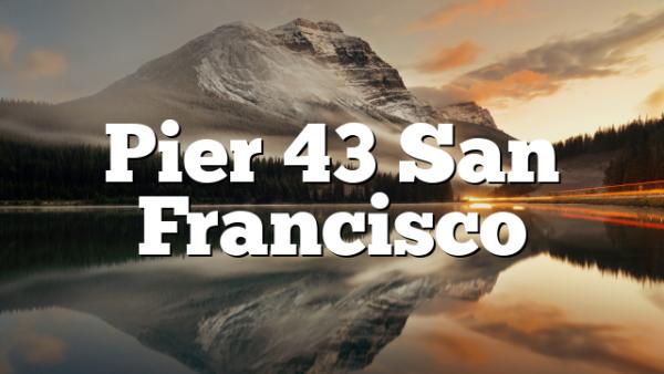 Pier 43 San Francisco
