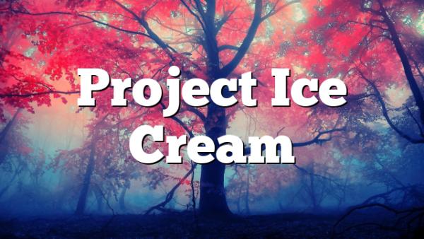 Project Ice Cream