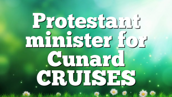 Protestant minister for Cunard CRUISES