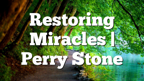 Restoring Miracles   Perry Stone