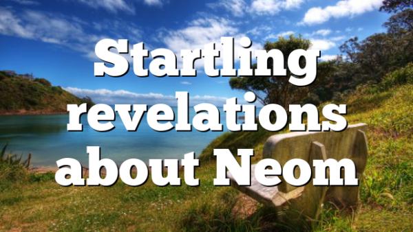 Startling revelations about Neom