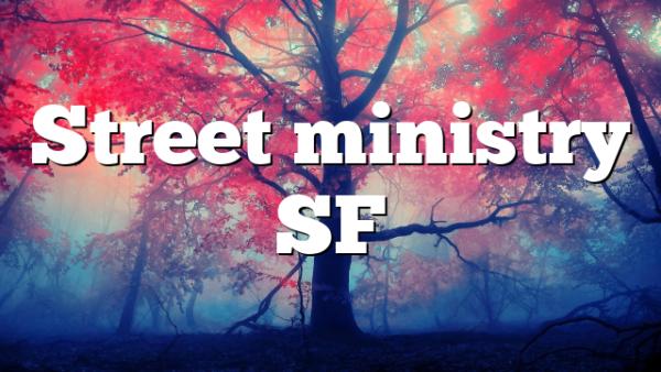 Street ministry SF
