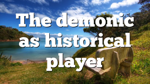 The demonic as historical player