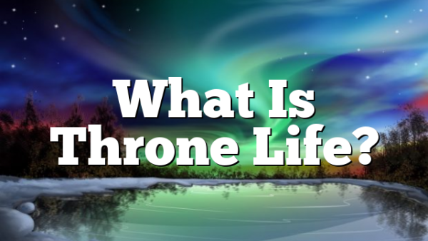 What Is Throne Life?