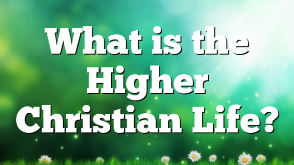 What is the Higher Christian Life?
