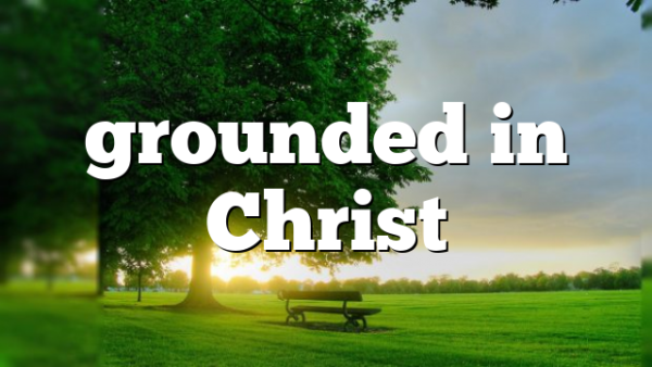 grounded in Christ