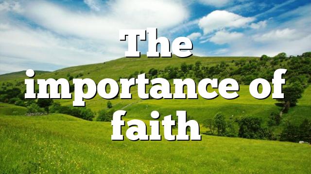 The importance of faith