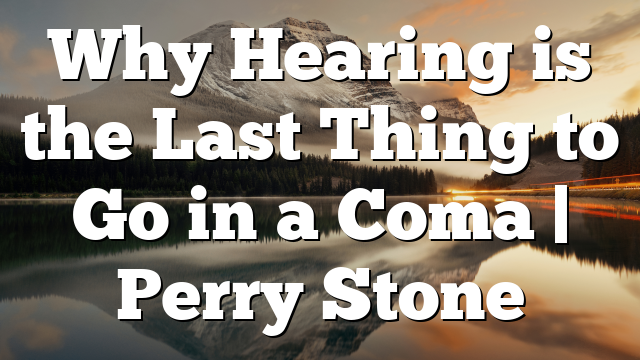 Why Hearing is the Last Thing to Go in a Coma   Perry Stone