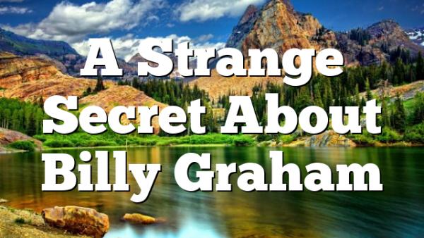 A Strange Secret About Billy Graham