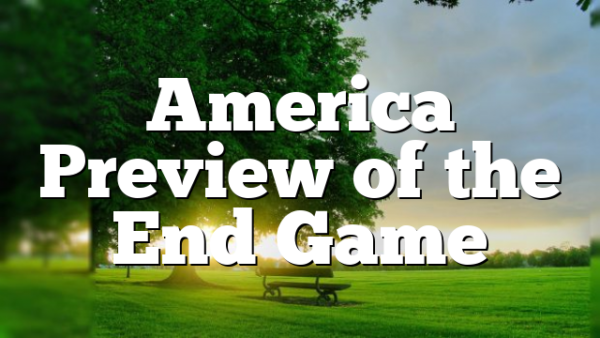 America Preview of the End Game