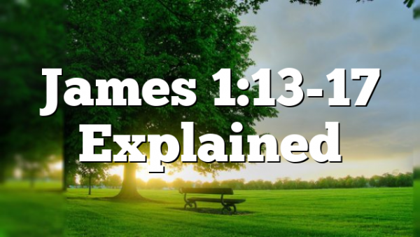 James 1:13-17 Explained
